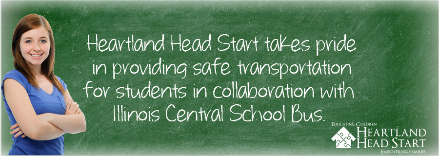 Heartland Head Start takes pride in providing safe transportation for students in collaboration with Illinois Central School Bus.